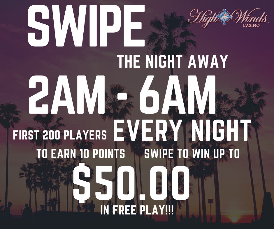 Swipe the Night Away 2am - 6am Win up to $50 in Free Play
