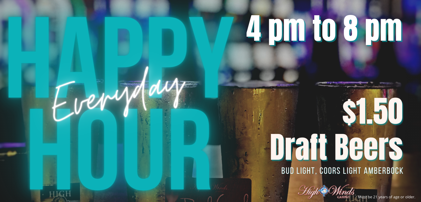 Everyday Happy Hour 4pm to 8 pm Draft Beers for $1.50