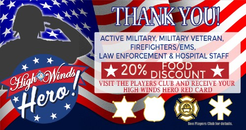 High Winds Hero 20% food discount for active military, veteran, law enforcement, firefighters, ems, and hospital staff.
